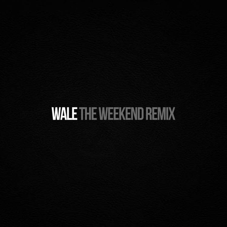 "Wale ""The Weekend (Remix)"""