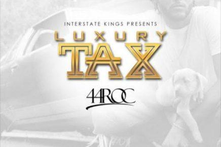 "44 Roc – ""Luxury Tax"""