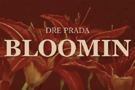 """#OnTheRadar: Dre Prada – """"Bloomin"""""""