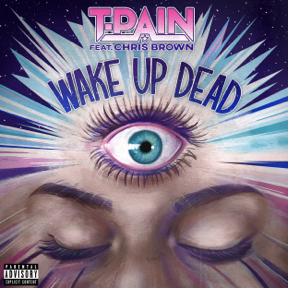 "T-Pain x BPM Supreme Drop ""Wake Up Dead"" Ft. Chris Brown ..."
